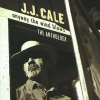Anyway The Wind Blows - The Anthology — J.J. Cale