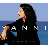If I Could Tell You — Yanni