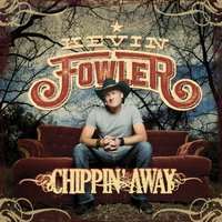 Chippin' Away — Kevin Fowler