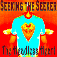 The Headless Heart — Seeking the Seeker