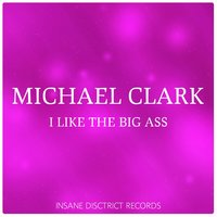 I Like the Big Ass — Michael Clark
