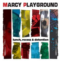 Lunch, Recess & Detention — Marcy Playground