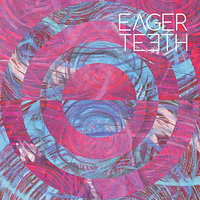 Eager Teeth — Eager Teeth