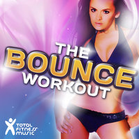 The Bounce Workout 138bpm-150bpm for Aerobics 32 Count, Running, Cardio Machines & General Fitness — Total Fitness Music, Sound Selektaz