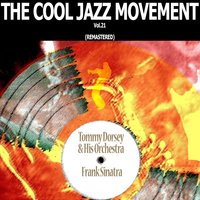 The Cool Jazz Movement, Vol. 21 — Tommy Dorsey And His Orchestra, Frank Sinatra