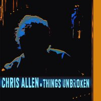 Things Unbroken — Chris Allen