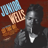 Cut That Out: 1953 - 1963 Sides — Junior Wells