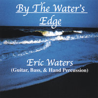 By The Water's Edge — Eric Waters
