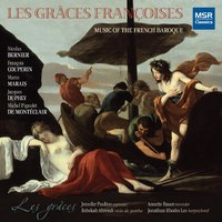 Les Grâces Françoises: Music of the French Baroque — Jacques DUPHLY, Nicolas Bernier, Michel Pignolet de Monteclair, Les Grâces, Франсуа Куперен, Марен Маре