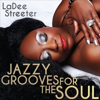 Jazzy Grooves for the Soul — LaDee Streeter
