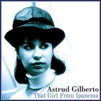That Girl From Ipanema — Astrud Gilberto