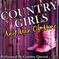 Country Girls: Any Man Of Mine... — Country Queens