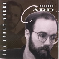 The Early Works — Michael Card