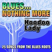 Blues... Nothing More   Hoodoo Lady — сборник