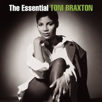 The Essential Toni Braxton — Toni Braxton