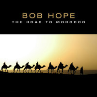 The Road To Morocco — Bob Hope