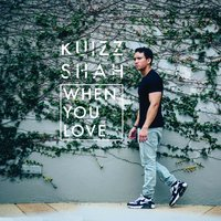 When You Love — Kuizz Shah