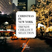 Christmas in New York - Trendy Chillout Selection — сборник
