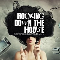 Rocking Down The House - Electrified House Tunes, Vol. 14 — сборник