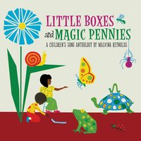 Little Boxes and Magic Pennies: an Anthology of Children's Songs — Malvina Reynolds