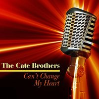 Can't Change My Heart — The Cate Brothers