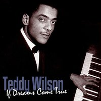 If Dreams Come True — Teddy Wilson