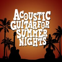 Acoustic Guitar for Summer Nights — Guitar Instrumentals, Guitar Acoustic, Instrumental Songs Music, Guitar Acoustic|Guitar Instrumentals|Instrumental Songs Music