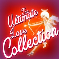 The Ultimate Love Collection — Love Songs