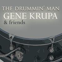 The Drummin' Man - Gene Krupa And Friends — Gene Krupa, Gene Krupa & His Orchestra