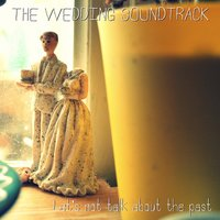 Let's Not Talk About the Past — The wedding soundtrack