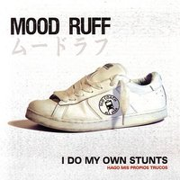 I Do My Own Stunts — Mood Ruff