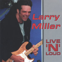 Live 'n ' Loud — Larry Miller