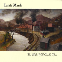 The Hills Will Cradle Thee — Lainie Marsh