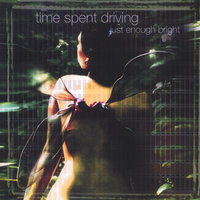 Just Enough Bright — Time Spent Driving