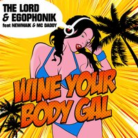 Wine Your Body Gal — The Lord, Egophonik