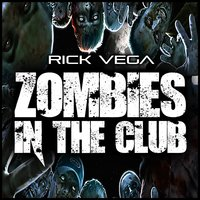 Zombies in the Club — Rick Vega