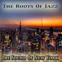 The Sound of New York: The Roots of Jazz — сборник
