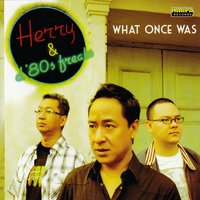 What Once Was — Herry & The 80's Freak