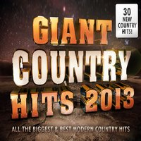 Giant Country Hits 2013 - All the Biggest & Best Modern Country Chart Hits — New Country Collective