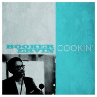 Cookin' — Booker Ervin, Richard Williams, Horace Parlan, Danny Richmond, George Tucker