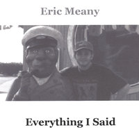 Everything I Said — Eric Meany