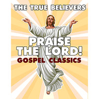Praise the Lord! Gospel Classics — The True Believers