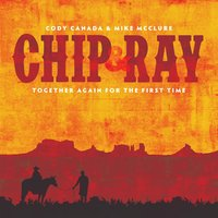 Chip and Ray, Together Again for the First Time — Mike McClure, Cody Canada