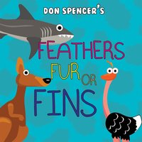 Feathers, Fur or Fins — Don Spencer