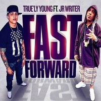 Fast Forward (feat. J.R. Writer) — J.R. Writer, True'ly Young