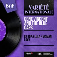 Be Bop a Lula / Woman love — Gene Vincent & His Blue Caps