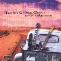 Drivin' Back to Texas — Danny Cowan Group