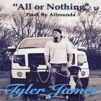 All or Nothing — Tyler James