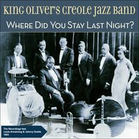 Where Did You Stay Last Night? — Louis Armstrong, Johnny Dodds, King Oliver's Creole Jazz Band