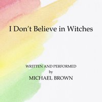 I Don't Believe in Witches — Michael Brown